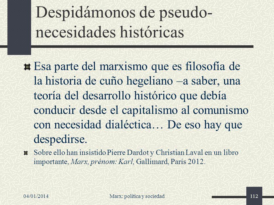 04/01/2014Marx: política y sociedad113 Lo que hoy queda de Marx, para Francisco Fernández Buey Queda su fundamentación racional de la esperanza de los explotados y oprimidos, en un mundo lleno de desigualdades que es un escándalo moral.
