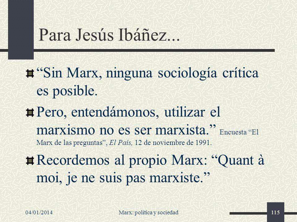 04/01/2014Marx: política y sociedad116 Para Jacobo Muñoz… …el marxismo comprende y trata de articular dos niveles distintos: 1.