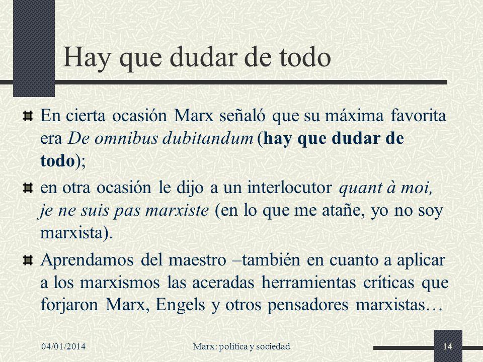 04/01/2014Marx: política y sociedad15 Dos principios de unidad en la obra de Marx según Boudon/ Bourricaud Primero, una visión del ser humano (sobre todo en la sociedad capitalista) como desposeído de su ser.