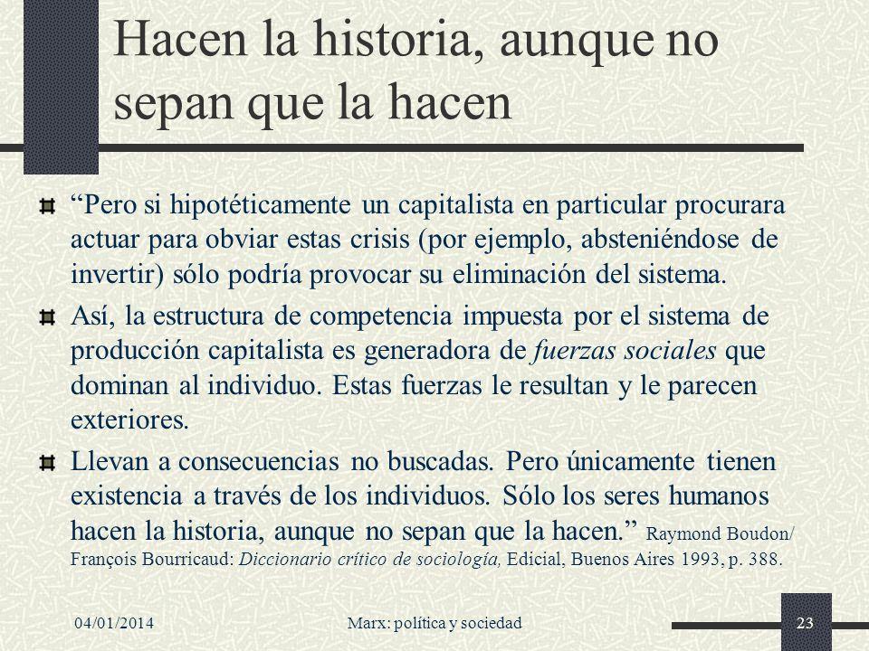 04/01/2014Marx: política y sociedad24 Apariencia/ realidad Los seres humanos no lo saben, pero lo hacen (Karl Marx, libro primero de El Capital, Siglo XXI, Madrid 1984, vol.