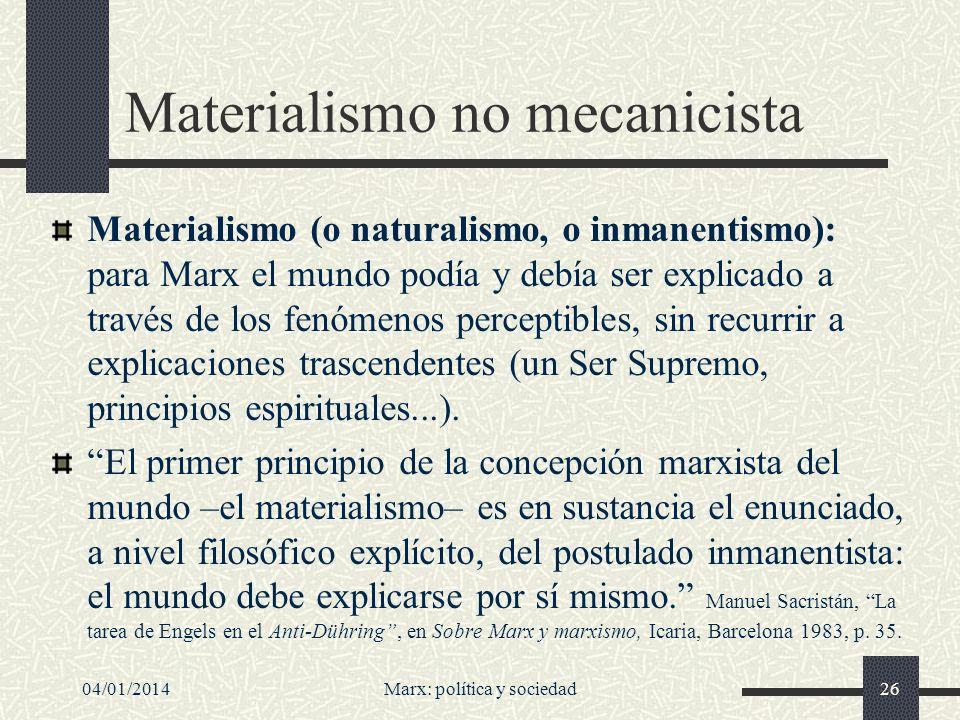 04/01/2014Marx: política y sociedad27 Pero no se trata del ingenuo materialismo mecanicista de bastantes ilustrados del XVIII (cf.