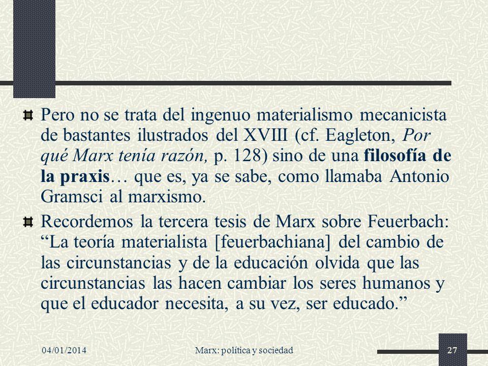 04/01/2014Marx: política y sociedad28 Sigue la tesis 3 sobre Feuerbach: Tiene [aquella clase de materialismo], pues, que distinguir en la sociedad dos partes, una de las cuales se halla colocada por encima de ella.