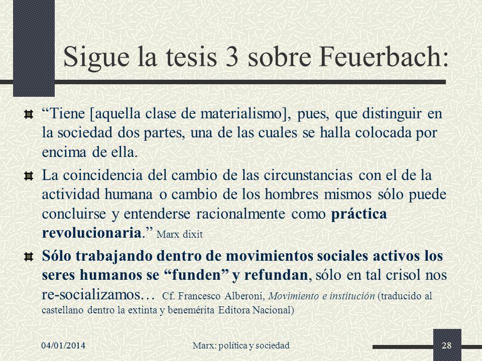 04/01/2014Marx: política y sociedad29 Praxis La cuestión de si el pensamiento humano puede alcanzar la verdad objetiva no es teórica, sino práctica.