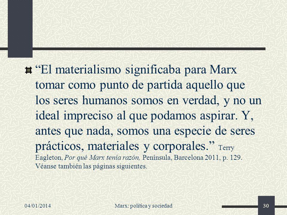 04/01/2014Marx: política y sociedad31 Dialéctica Hemos hablado de materialismo… Sabrán ustedes que la filosofía de Marx a menudo se caracteriza como materialismo dialéctico.