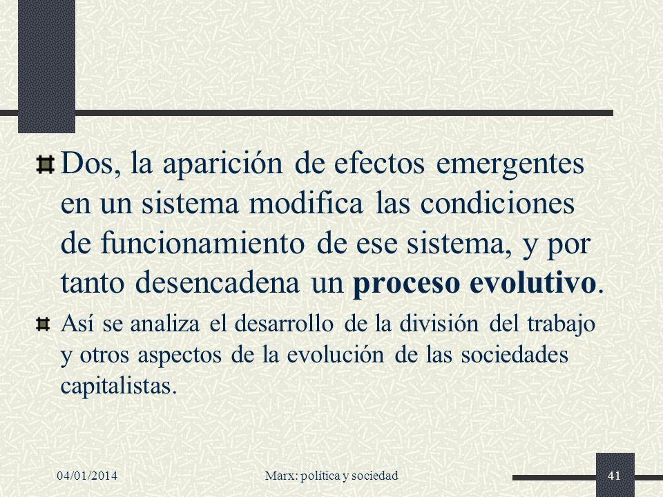 04/01/2014Marx: política y sociedad42 Tres, las relaciones de producción (junto con las fuerzas productivas) representan una especie de primum mobile que determina el conjunto de las relaciones sociales y --al mismo tiempo-- las variables pertenecientes a la superestructura.