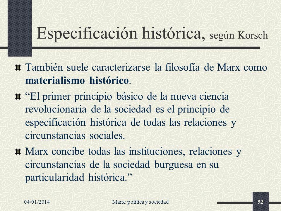 04/01/2014Marx: política y sociedad53 Critica todas las categorías de la teoría social burguesa en las que se desdibuja ese carácter histórico [así, por ejemplo, la sociología positivista de Comte].