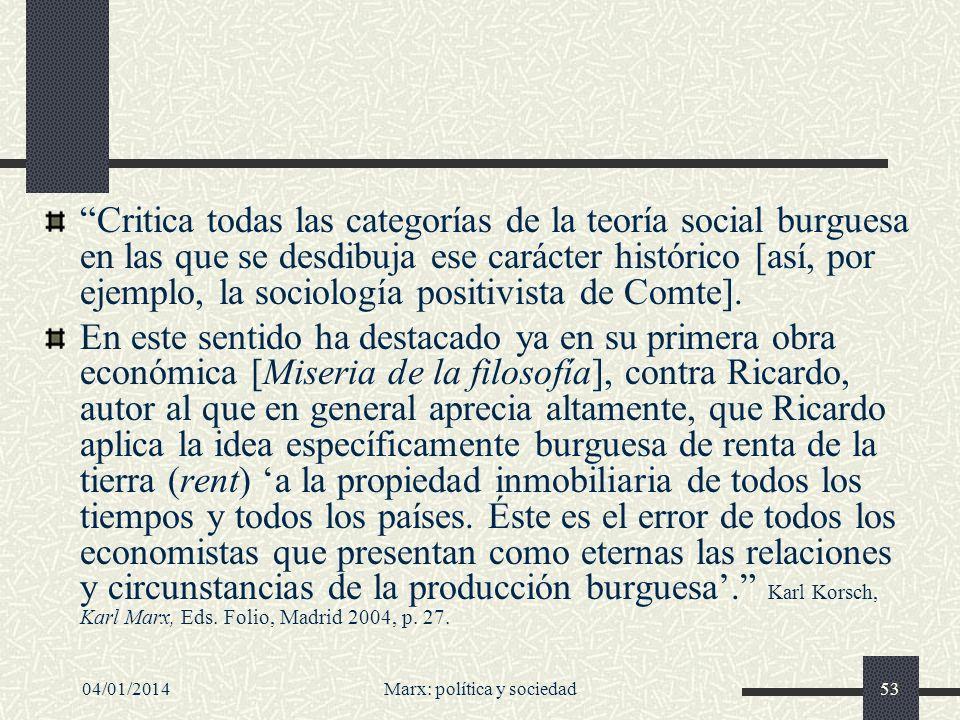 04/01/2014Marx: política y sociedad54 La dimensión de historicidad Las sociologías contemporáneas más interesantes (por ejemplo, las sociologías constructivistas de los años 80/ 90 del siglo XX) recogen esta importante dimensión de historicidad.