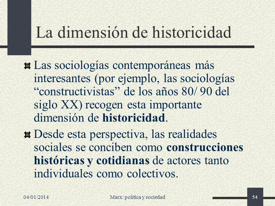 04/01/2014Marx: política y sociedad55 La historicidad constituye una idea fundamental para los constructivistas en tres sentidos: 1.