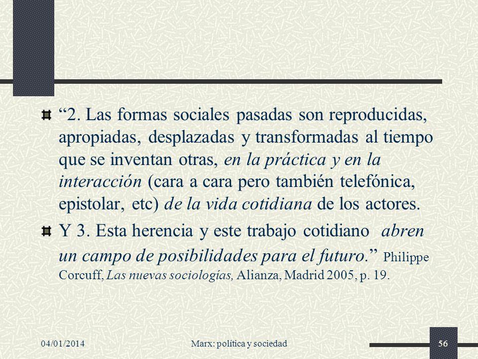 04/01/2014Marx: política y sociedad57 La noción de modo de producción En la secuencia histórica, para Marx, cuatro modos de producción: modo de producción asiático/ esclavismo/ feudalismo/ capitalismo.