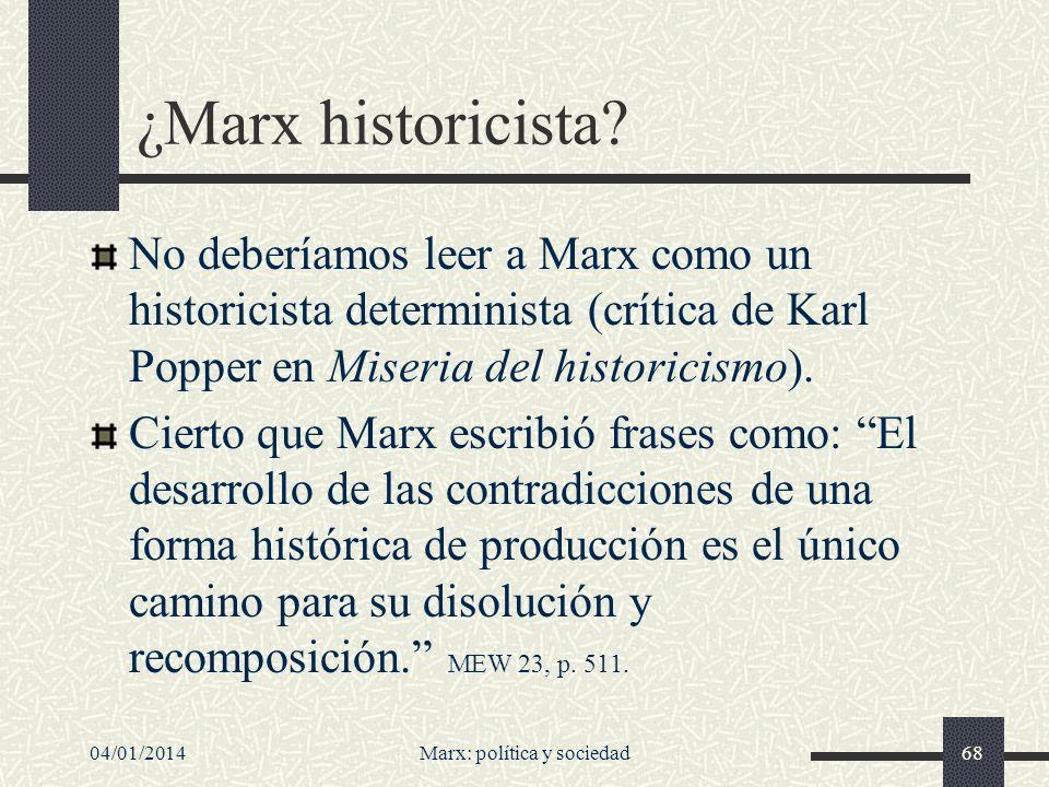 04/01/2014Marx: política y sociedad69 Y pasos como el anterior fueron interpretados (por ejemplo, en el marco del marxismo ortodoxo de la Segunda Internacional) en sentido restrictivamente determinista o fatalista.