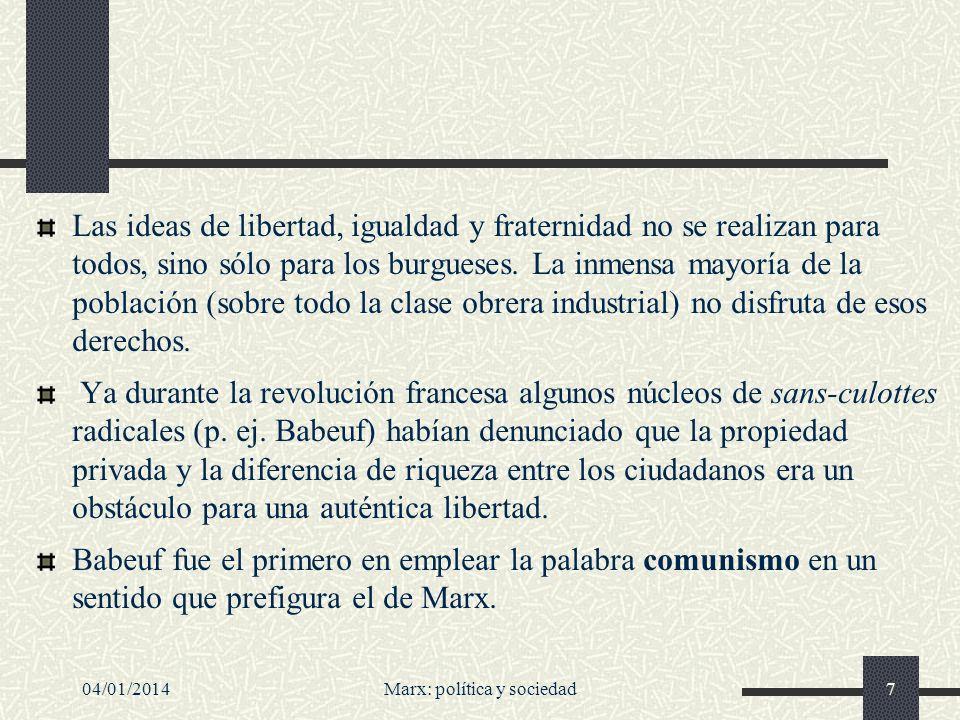 04/01/2014Marx: política y sociedad8 Marx sin cientificismos Lo esencial del marxismo –tal como nos recordaba Manuel Sacristán--: la alianza de los movimientos por la emancipación humana (y por la supervivencia) con la ciencia.