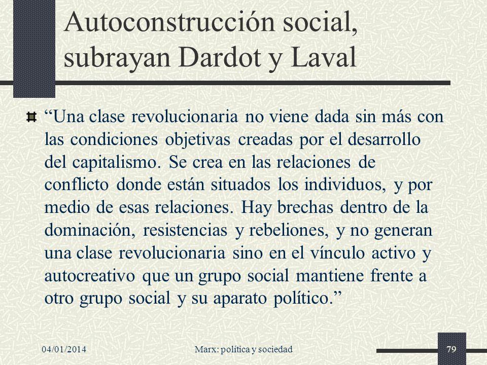 04/01/2014Marx: política y sociedad80 Marx es el primer [teórico social] que concibe el nacimiento de un sujeto social en la actividad social y política, y por medio de ella.