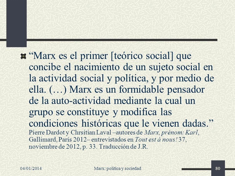 04/01/2014Marx: política y sociedad81 Noción de ideología en Marx Falsa consciencia; elaboración, más o menos teórica, de las ilusiones de una clase.