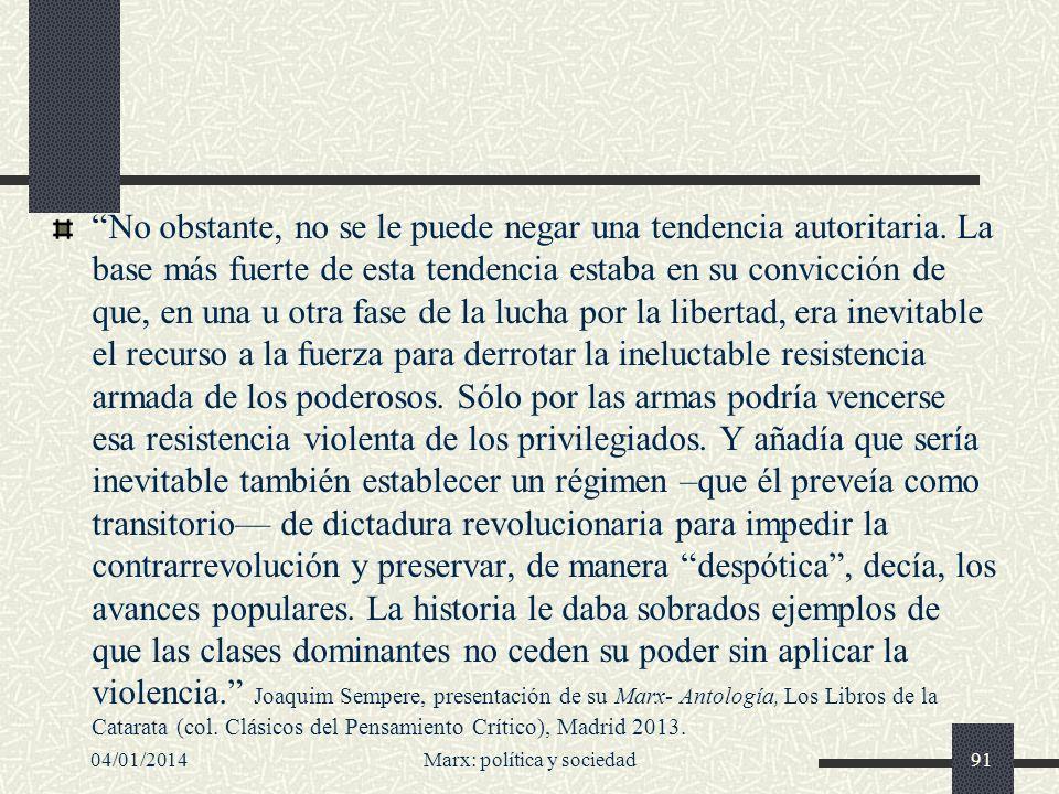 04/01/2014Marx: política y sociedad92 El Manifiesto comunista propugna diez medidas para transformar la sociedad 1.La expropiación de la propiedad inmueble; aplicación de la renta de la tierra a los gastos públicos.