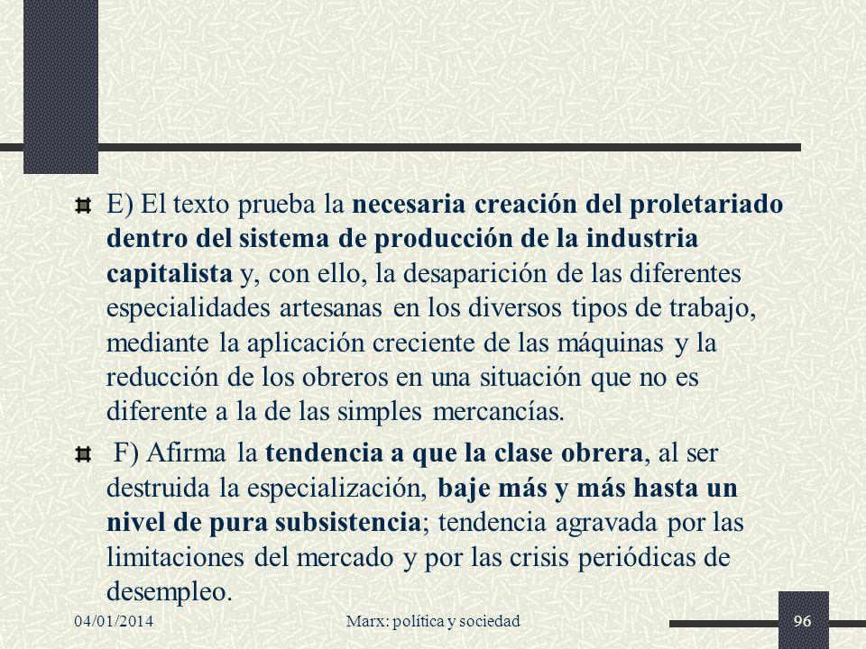 04/01/2014Marx: política y sociedad97 G) El Manifiesto comunista pone de manifiesto la tendencia de las clases intermedias --la pequeña burguesía-- a quedar aplastadas entre el proletariado y la burguesía en aumentar la concentración del capital, que vierte cada vez más las clases subalternas en las filas del proletariado.