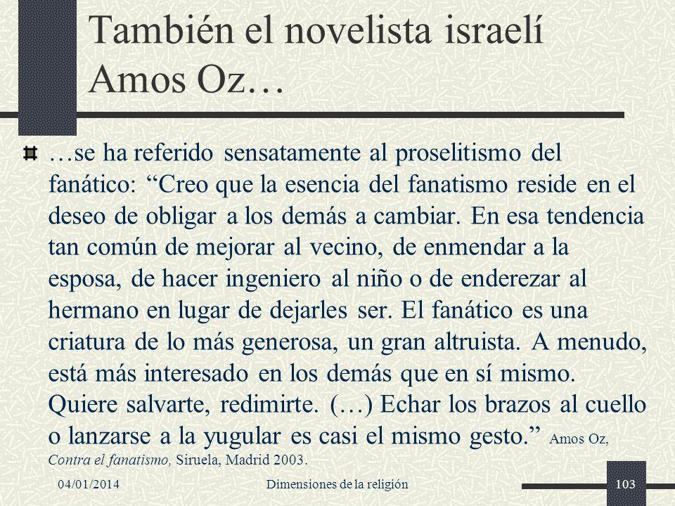 También el novelista israelí Amos Oz… …se ha referido sensatamente al proselitismo del fanático: Creo que la esencia del fanatismo reside en el deseo