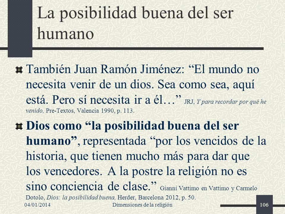 La posibilidad buena del ser humano También Juan Ramón Jiménez: El mundo no necesita venir de un dios. Sea como sea, aquí está. Pero sí necesita ir a