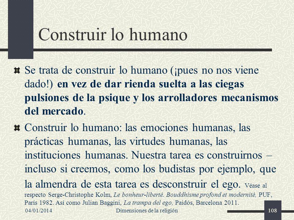 Construir lo humano Se trata de construir lo humano (¡pues no nos viene dado!) en vez de dar rienda suelta a las ciegas pulsiones de la psique y los a