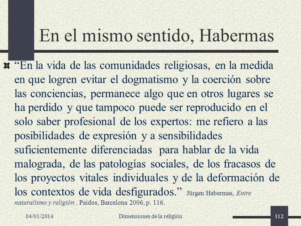 En el mismo sentido, Habermas En la vida de las comunidades religiosas, en la medida en que logren evitar el dogmatismo y la coerción sobre las concie