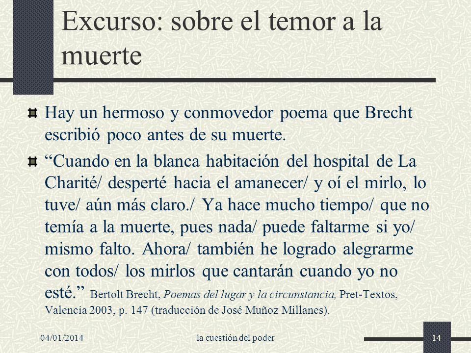 Excurso: sobre el temor a la muerte Hay un hermoso y conmovedor poema que Brecht escribió poco antes de su muerte. Cuando en la blanca habitación del