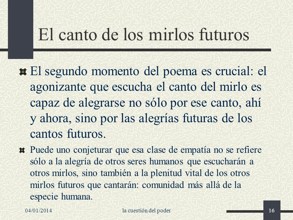 El canto de los mirlos futuros El segundo momento del poema es crucial: el agonizante que escucha el canto del mirlo es capaz de alegrarse no sólo por