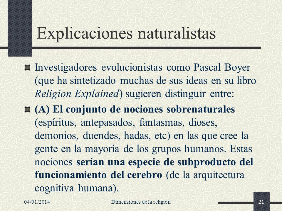 Explicaciones naturalistas Investigadores evolucionistas como Pascal Boyer (que ha sintetizado muchas de sus ideas en su libro Religion Explained) sug