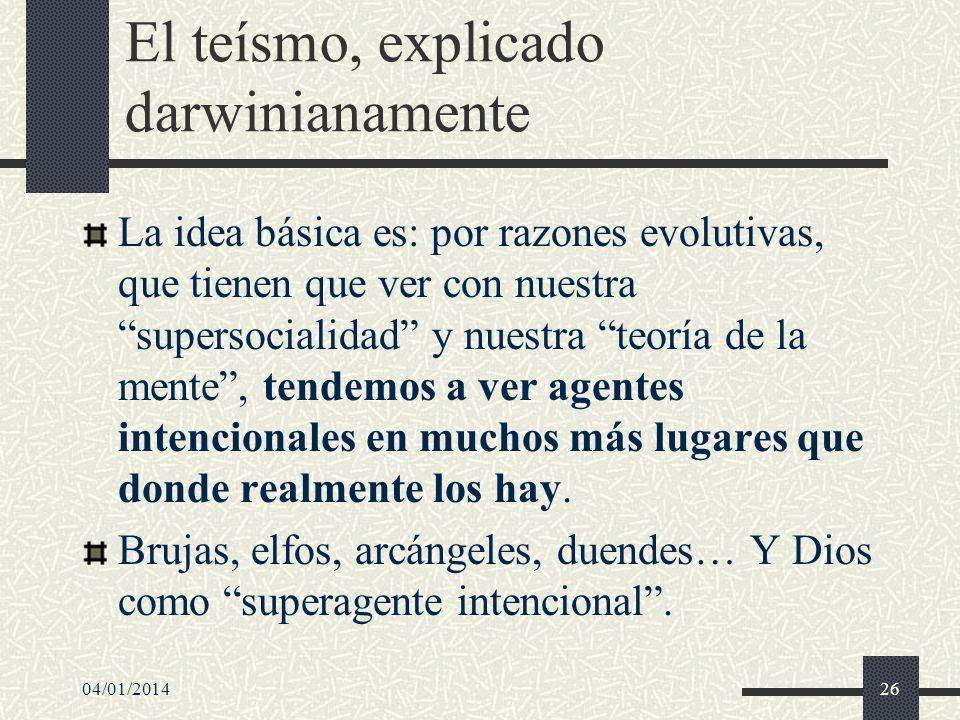 El teísmo, explicado darwinianamente La idea básica es: por razones evolutivas, que tienen que ver con nuestra supersocialidad y nuestra teoría de la