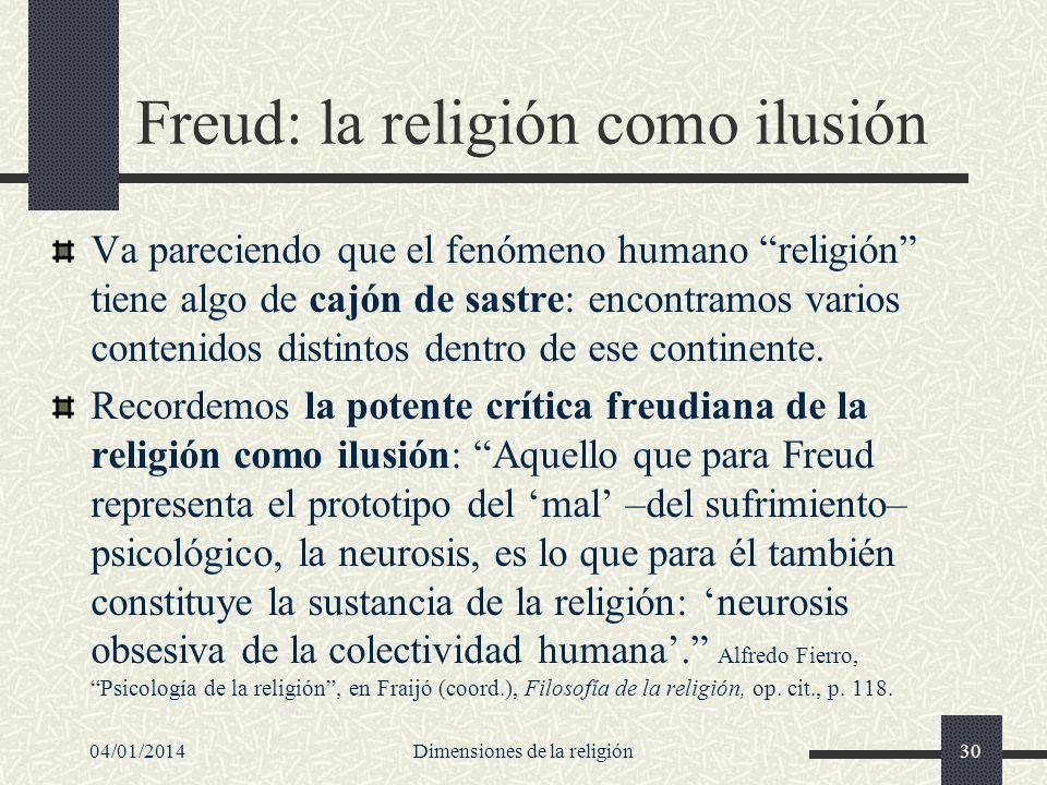 Freud: la religión como ilusión Va pareciendo que el fenómeno humano religión tiene algo de cajón de sastre: encontramos varios contenidos distintos d