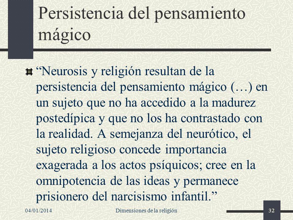 Persistencia del pensamiento mágico Neurosis y religión resultan de la persistencia del pensamiento mágico (…) en un sujeto que no ha accedido a la ma