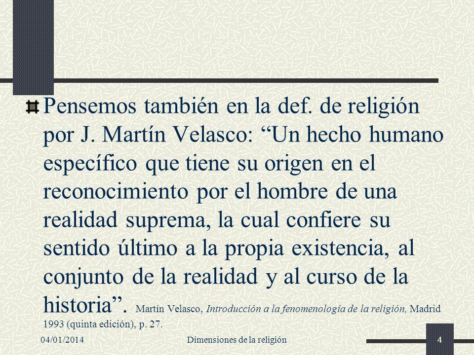 Pensemos también en la def. de religión por J. Martín Velasco: Un hecho humano específico que tiene su origen en el reconocimiento por el hombre de un