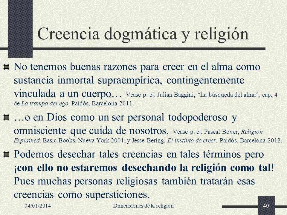 Creencia dogmática y religión No tenemos buenas razones para creer en el alma como sustancia inmortal supraempírica, contingentemente vinculada a un c