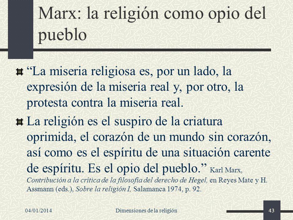 Marx: la religión como opio del pueblo La miseria religiosa es, por un lado, la expresión de la miseria real y, por otro, la protesta contra la miseri