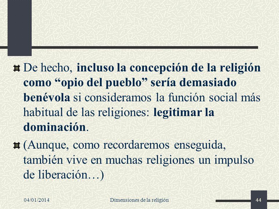 De hecho, incluso la concepción de la religión como opio del pueblo sería demasiado benévola si consideramos la función social más habitual de las rel