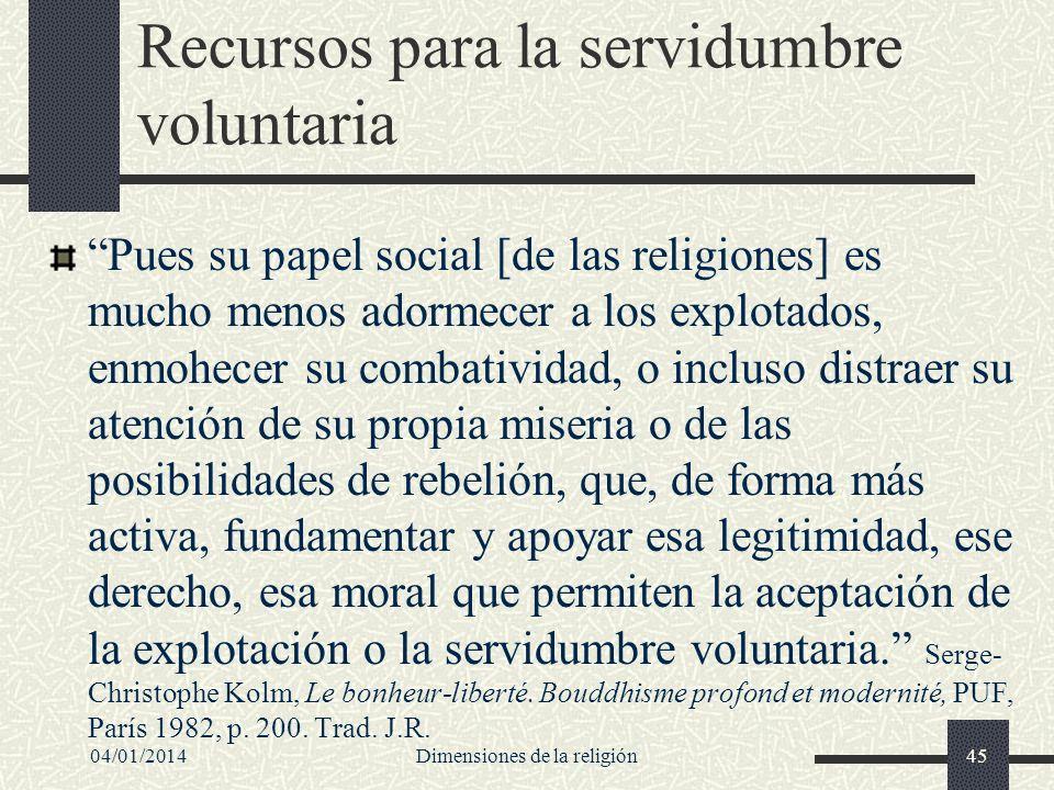 Recursos para la servidumbre voluntaria Pues su papel social [de las religiones] es mucho menos adormecer a los explotados, enmohecer su combatividad,