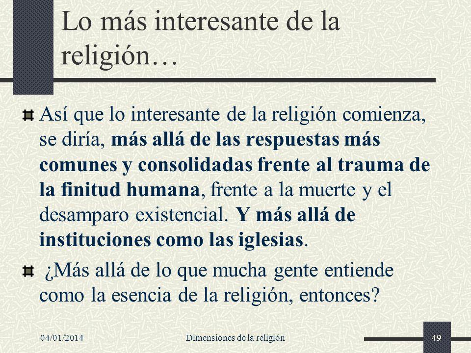 Lo más interesante de la religión… Así que lo interesante de la religión comienza, se diría, más allá de las respuestas más comunes y consolidadas fre