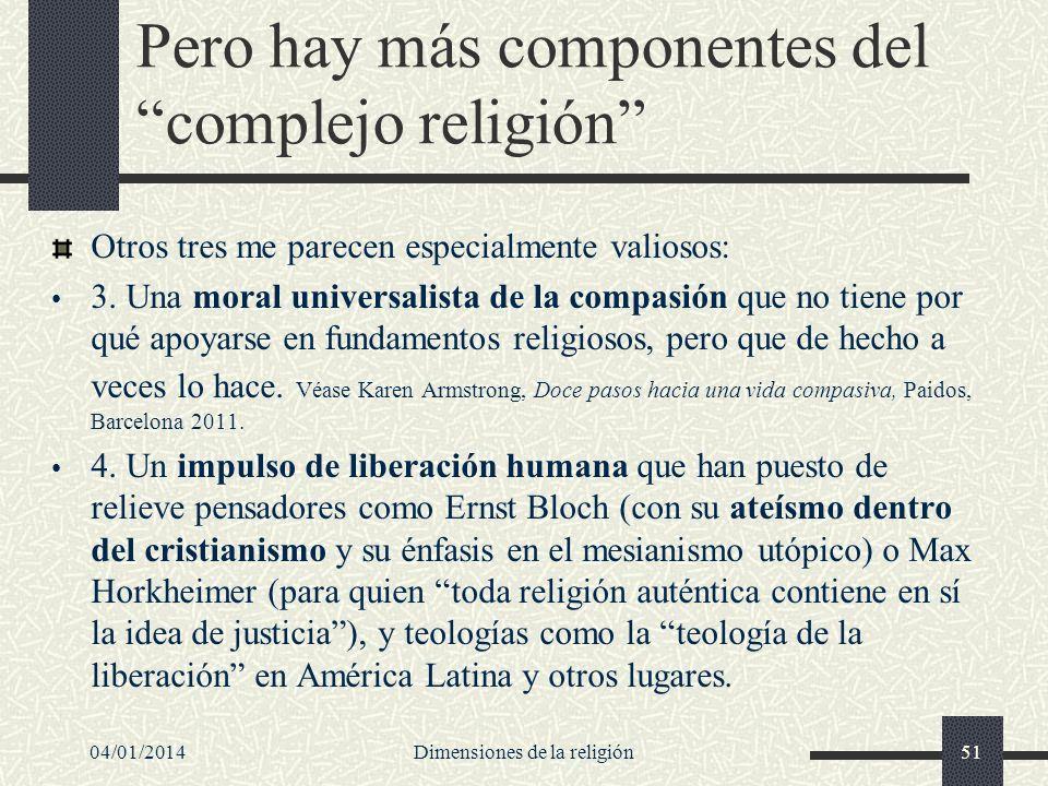 Pero hay más componentes del complejo religión Otros tres me parecen especialmente valiosos: 3. Una moral universalista de la compasión que no tiene p
