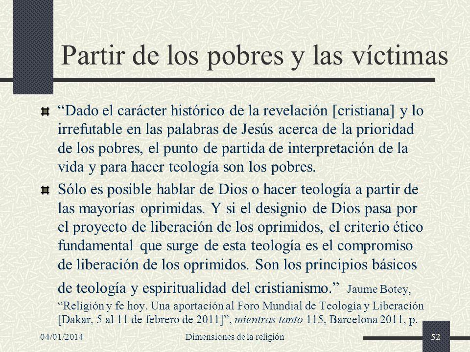 Partir de los pobres y las víctimas Dado el carácter histórico de la revelación [cristiana] y lo irrefutable en las palabras de Jesús acerca de la pri