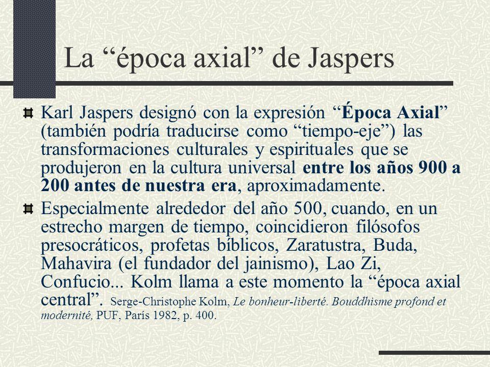 La época axial de Jaspers Karl Jaspers designó con la expresión Época Axial (también podría traducirse como tiempo-eje) las transformaciones culturale