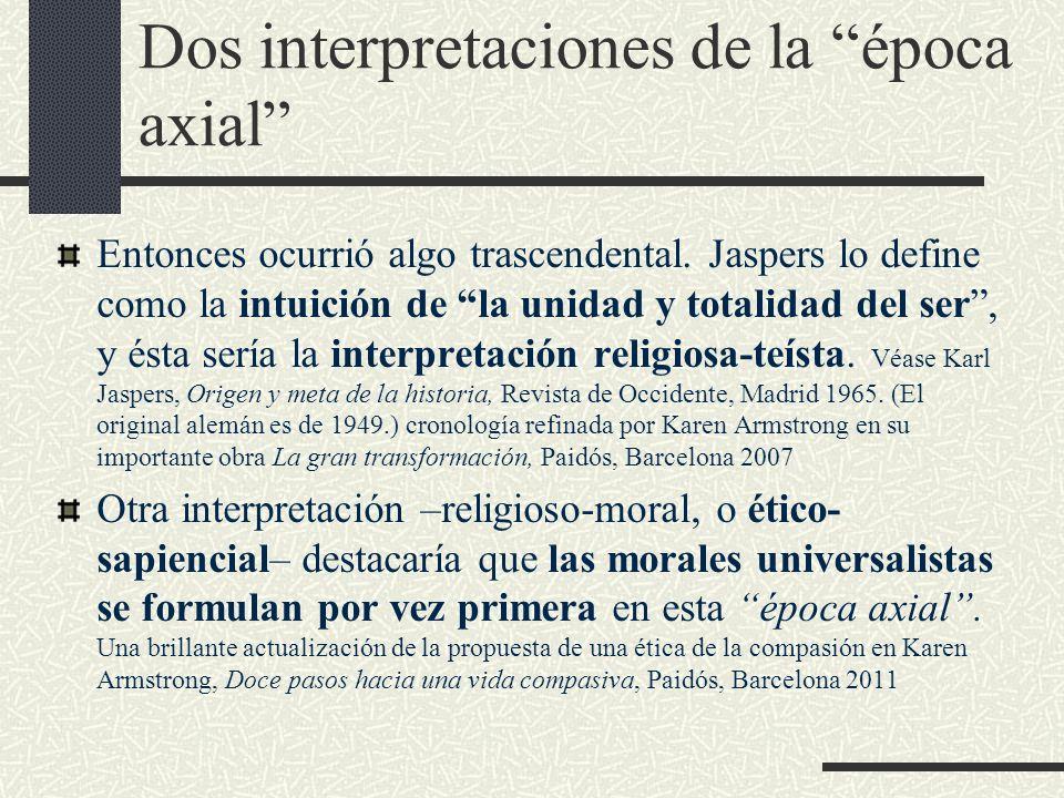 Dos interpretaciones de la época axial Entonces ocurrió algo trascendental. Jaspers lo define como la intuición de la unidad y totalidad del ser, y és