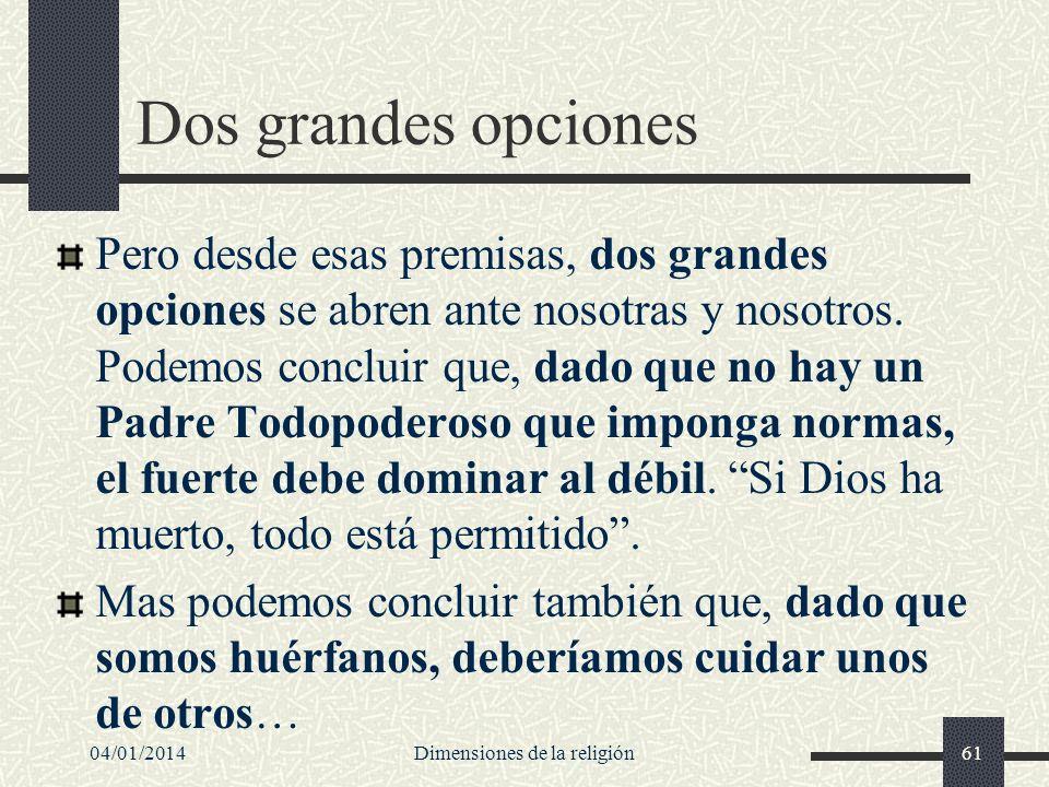 Dos grandes opciones Pero desde esas premisas, dos grandes opciones se abren ante nosotras y nosotros. Podemos concluir que, dado que no hay un Padre