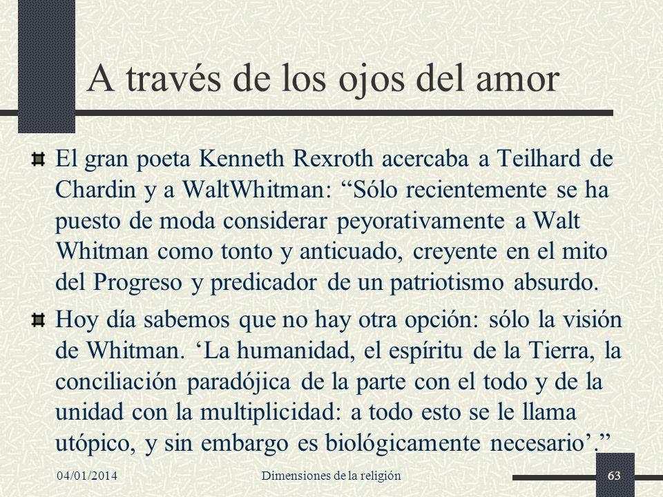 A través de los ojos del amor El gran poeta Kenneth Rexroth acercaba a Teilhard de Chardin y a WaltWhitman: Sólo recientemente se ha puesto de moda co