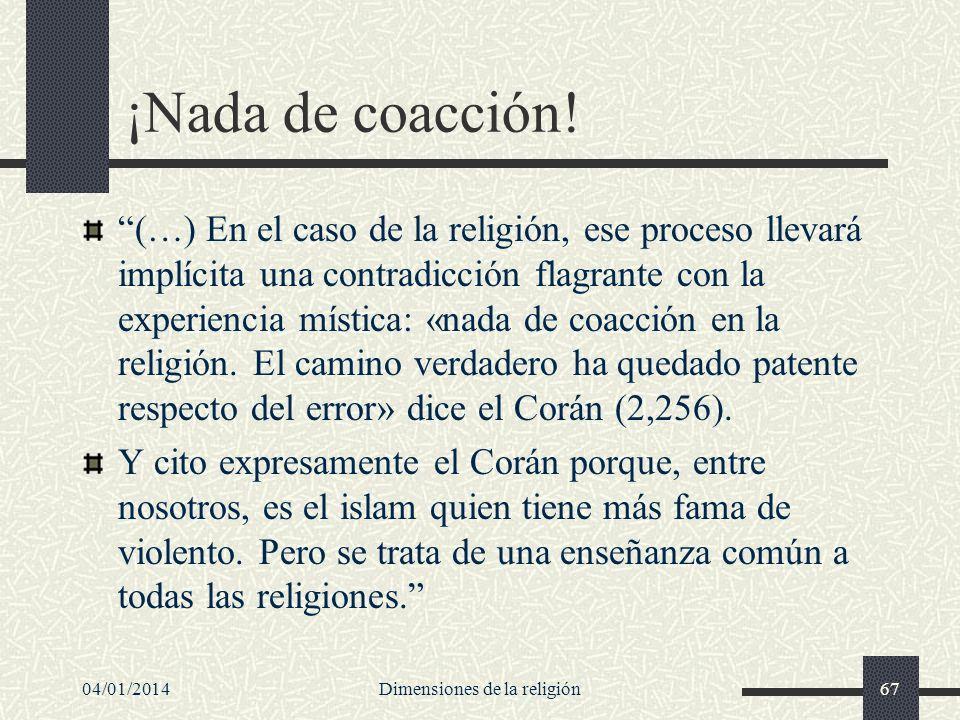 ¡Nada de coacción! (…) En el caso de la religión, ese proceso llevará implícita una contradicción flagrante con la experiencia mística: «nada de coacc