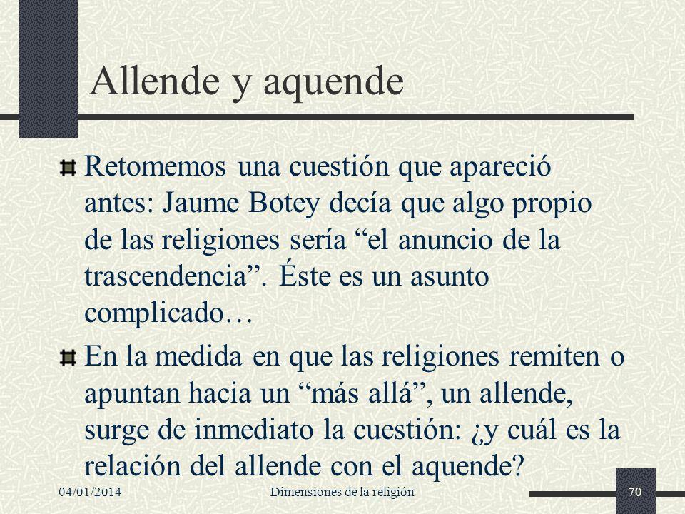 Allende y aquende Retomemos una cuestión que apareció antes: Jaume Botey decía que algo propio de las religiones sería el anuncio de la trascendencia.