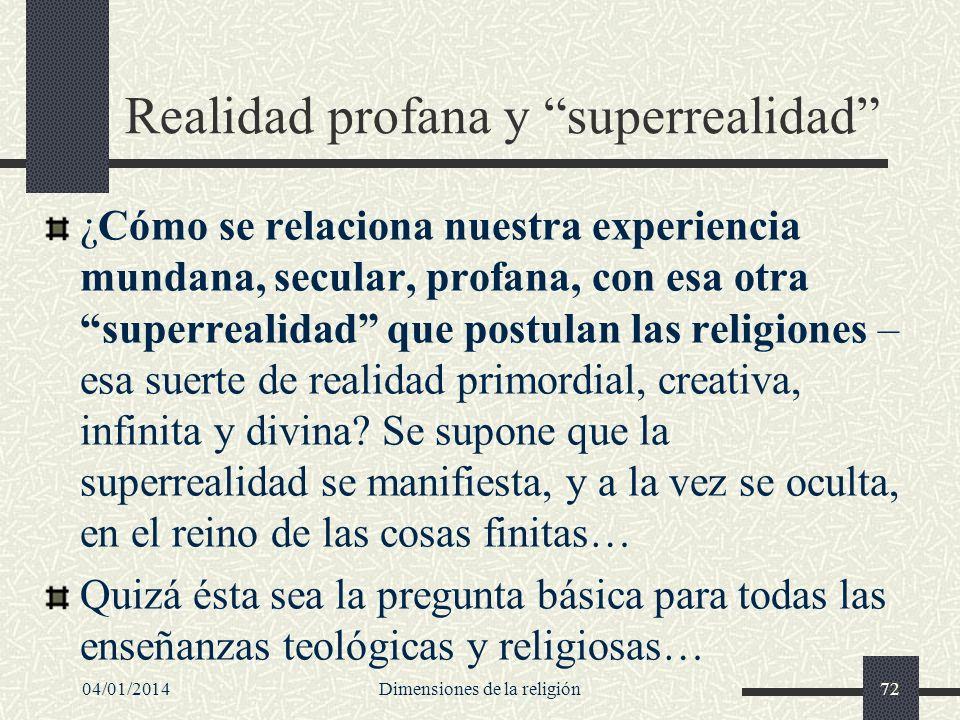 Realidad profana y superrealidad ¿Cómo se relaciona nuestra experiencia mundana, secular, profana, con esa otra superrealidad que postulan las religio
