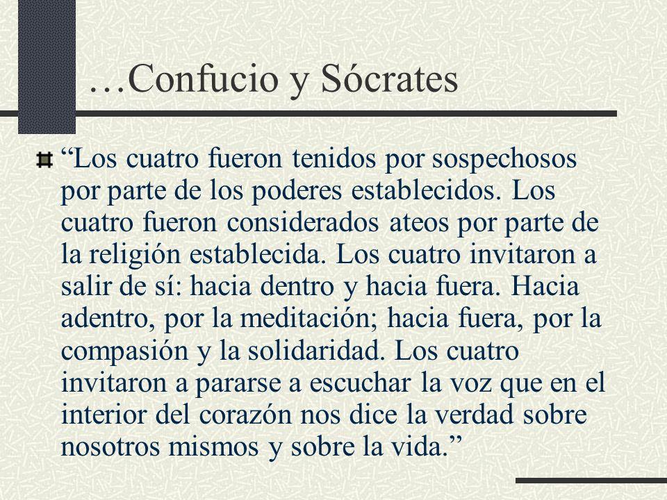 …Confucio y Sócrates Los cuatro fueron tenidos por sospechosos por parte de los poderes establecidos. Los cuatro fueron considerados ateos por parte d