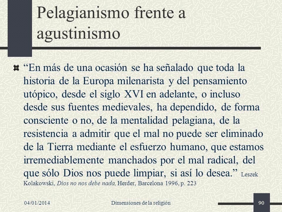 Pelagianismo frente a agustinismo En más de una ocasión se ha señalado que toda la historia de la Europa milenarista y del pensamiento utópico, desde