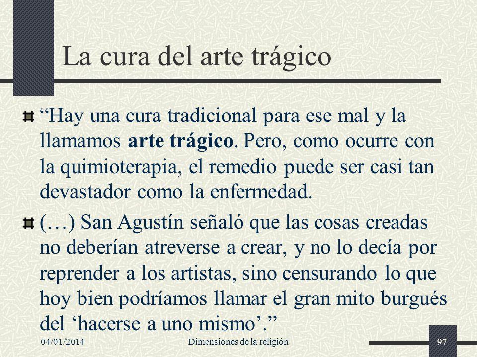 La cura del arte trágico Hay una cura tradicional para ese mal y la llamamos arte trágico. Pero, como ocurre con la quimioterapia, el remedio puede se