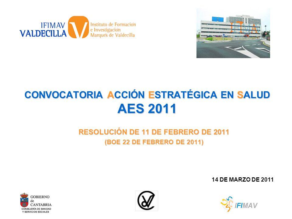 CONVOCATORIA ACCIÓN ESTRATÉGICA EN SALUD AES 2011 RESOLUCIÓN DE 11 DE FEBRERO DE 2011 (BOE 22 DE FEBRERO DE 2011) 14 DE MARZO DE 2011