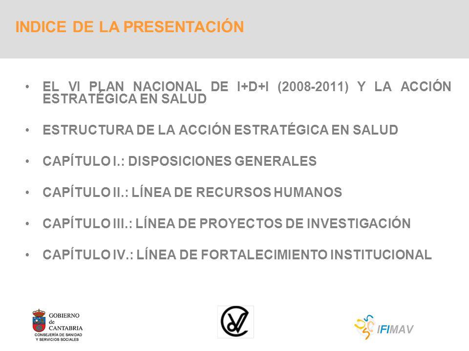 EL VI PLAN NACIONAL DE I+D+I (2008-2011) Y LA ACCIÓN ESTRATÉGICA EN SALUD ESTRUCTURA DE LA ACCIÓN ESTRATÉGICA EN SALUD CAPÍTULO I.: DISPOSICIONES GENE