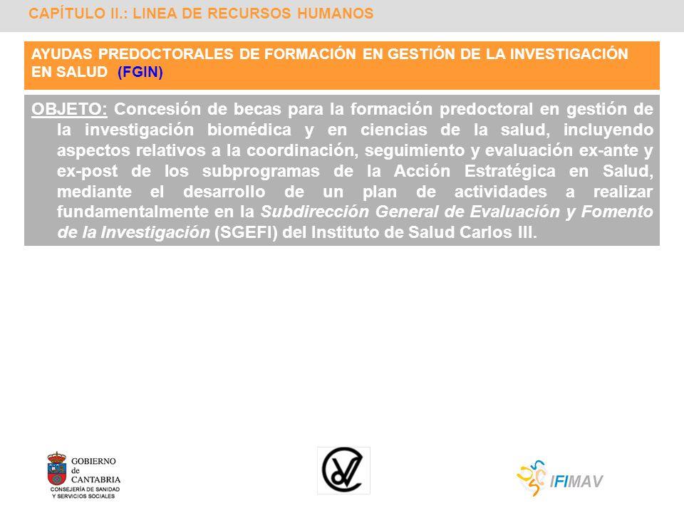 CAPÍTULO II.: LINEA DE RECURSOS HUMANOS AYUDAS PREDOCTORALES DE FORMACIÓN EN GESTIÓN DE LA INVESTIGACIÓN EN SALUD (FGIN) OBJETO: Concesión de becas pa